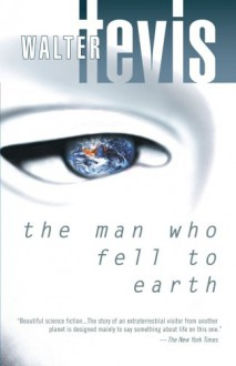 The Man Who Fell to Earth - Walter Tevis