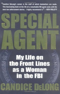 Special Agent: My Life On the Front Lines as a Woman in the FBI - Candice Delong,Elisa Petrini