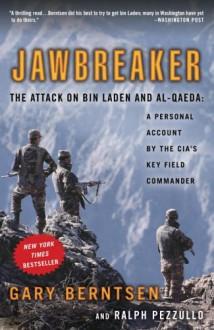 Jawbreaker: The Attack on Bin Laden and Al-Qaeda: A Personal Account by the CIA's Key Field Commander - Gary Berntsen,Ralph Pezzullo