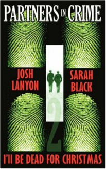 I'll Be Dead For Christmas (Partners in Crime #2) - Josh Lanyon, Sarah Black