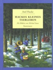 Hackes kleines Tierleben - Axel Hacke, Michael Sowa