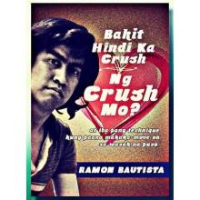 Bakit Hindi Ka Crush ng Crush Mo?: At Iba Pang Technique Kung Paano Makaka-Move On sa Wasak na Puso - Ramon Bautista