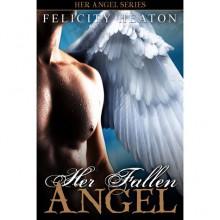Her Fallen Angel (Her Angel, #2) - Felicity E. Heaton