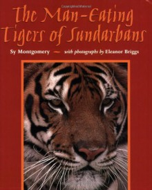The Man-Eating Tigers of Sundarbans - Sy Montgomery
