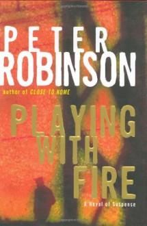 Playing With Fire - Peter Robinson