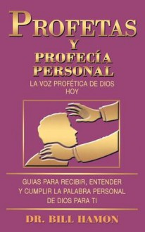 Profetas Y Profecia Personal/Prophets and Personal Prophecy: La Voz Profetica De Dios Hoy/God's Prophetic Voice, Today - Bill Hamon