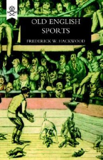 Old English Sports - W. Hackwood Frederick W. Hackwood 1907, W. Hackwood Frederick W. Hackwood 1907
