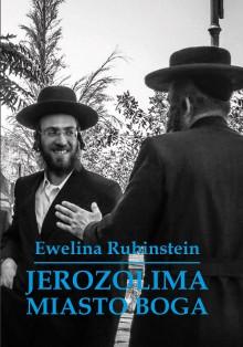 Jerozolima. Miasto Boga - Ewelina Rubinstein