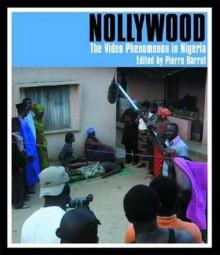 Nollywood: The Video Phenomenon in Nigeria - Pierre Barrot