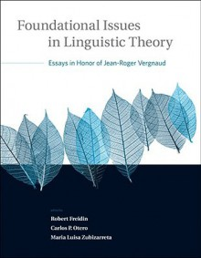 Foundational Issues in Linguistic Theory: Essays in Honor of Jean-Roger Vergnaud - Robert Freidin