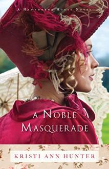 A Noble Masquerade (Hawthorne House Book #1) - Kristi Ann Hunter