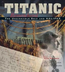 Titanic Remembered: The Unsinkable Ship and Halifax - Alan Ruffman