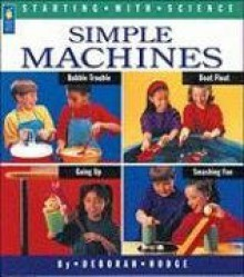 Simple Machines (Starting with Science) - Deborah Hodge, Ray Boudreau