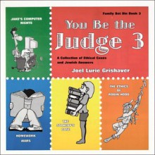 You Be the Judge: A Collection of Ethical Cases and Jewish Answers, Book III - Joel Lurie Grishaver