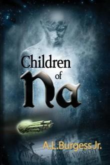 Children of Na - A.L. Burgess Jr.