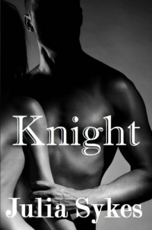 Knight (An Impossible Novel) - Julia Sykes