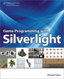 Game Programming with Silverlight - Michael Snow