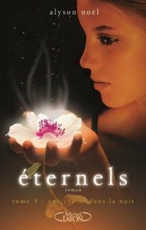Une étoile dans la nuit (Éternels, #5) - Alyson Noel, Maud Desurvire