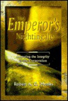The Emperor's Nightingale: How the Emerging Dynamics of Corporate Complexity Will Restore Life in the New Millennium - Robert A.G. Monks