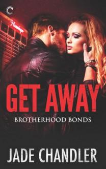 Get Away (Brotherhood Bonds #3) - Jade Chandler