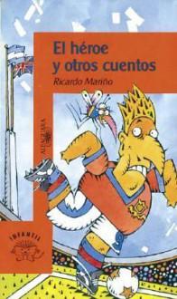 El héroe y otros cuentos - Ricardo Mariño