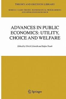 Advances in Public Economics: Utility, Choice and Welfare: A Festschrift for Christian Seidl - Ulrich U. Schmidt, Stefan Traub