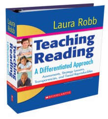 Teaching Reading: A Differentiated Approach: Assessments, Strategy Lessons, Transparencies, and Tiered Reproducibles - Laura Robb