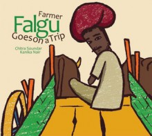 Farmer Falgu Goes on a Trip (Farmer Falgu, #1) - Chitra Soundar