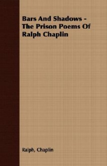 Bars and Shadows - The Prison Poems of Ralph Chaplin - Ralph Chaplin