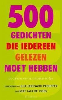 500 gedichten die iedereen gelezen moet hebben: De canon van de Europese poëzie - Ilja Leonard Pfeijffer, Gert Jan de Vries