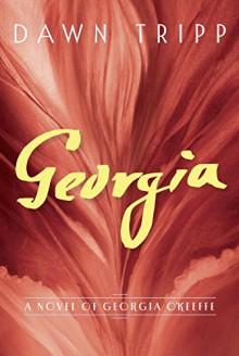 Georgia: A Novel of Georgia O'Keeffe - Dawn Tripp