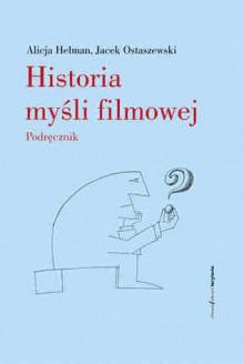 Historia myśli filmowej. Podręcznik - Alicja Helman, Jacek Ostaszewski