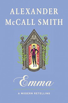 Emma: A Modern Retelling (Austen Project) - Alexander McCall Smith