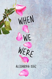 When We Were - Alexandra Diaz