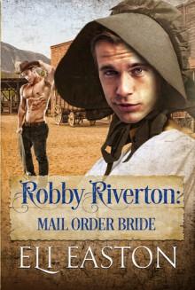 Robbie Riverton: Mail Order Bride - Eli Easton