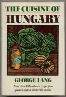 The Cuisine of Hungary - George Lang