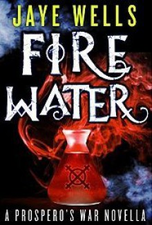 Fire Water - Jaye Wells