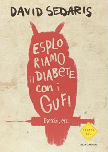 Esploriamo il diabete con i gufi - David Sedaris, Rose M. Colombo