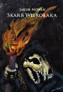 Skarb wilkołaka - Jakub Nowak