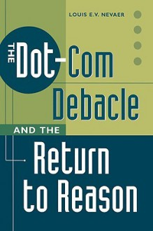 The Dot-Com Debacle and the Return to Reason - Louis E. V. Nevaer