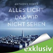 Alles Licht, das wir nicht sehen - Frank Arnold, Anthony Doerr, Audible GmbH