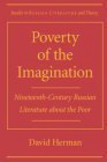Poverty Of The Imaginationnineteenth Century Russian Literature About The Poor - David Herman