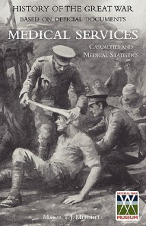 Official History of the Great War. Medical Services. Casualties and Medical Statistics - T.J. Mitchell, G.M. Smith