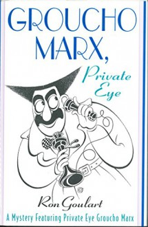 Groucho Marx, Private Eye: A Mystery Featuring Private Eye Groucho Marx (Mysteries Featuring Groucho Marx) - Ron Goulart