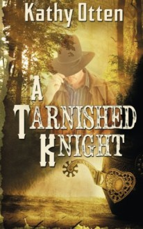 A Tarnished Knight - Kathy Otten