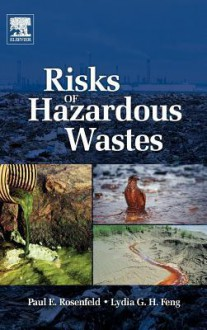 Risks Of Hazardous Wastes - Paul Rosenfeld, Paul F. Rosenfeld