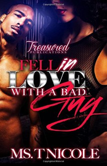 Fell in Love with a Bad Guy - Ms. T. Nicole