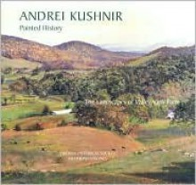 Painted History: The Landscapes of Valley View Farm - Andrei Kushnir, William M.S. Rasmussen