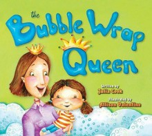 The Bubble Wrap Queen - Julia Cook, Allison Valentine