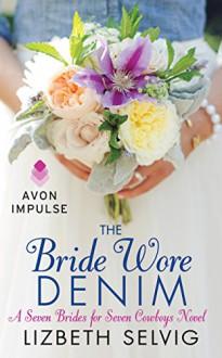 The Bride Wore Denim: A Seven Brides for Seven Cowboys Novel - Lizbeth Selvig